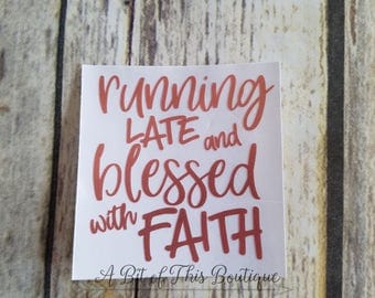 Running Late and Blessed with Faith Vinyl Decal, Car Decal, Laptop Decal, YETI/RTIC/Cup/Tumbler Decal, Vinyl Decal, Notebook Decal