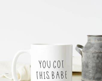 You Got This | Coffee mug | Mug Gift | Simple Mug | gift for her | 11 oz mug | gift idea | Motivational Mug | Funny Coffee Mug | Coffee Gift