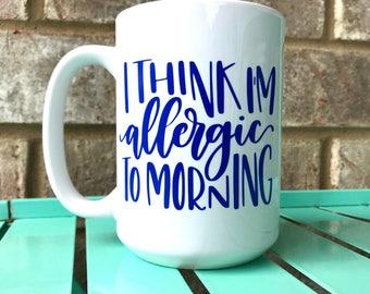Allergic To Morning Coffee Mug