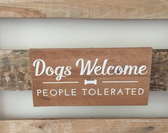 Dogs Welcome, People Tolerated Recycled Pallet Wood Sign