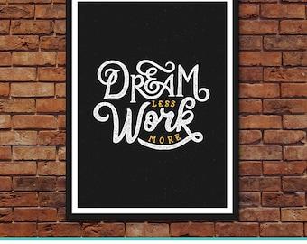 motivational artwork for office. Dream Less Work More, Office Artwork, Wall Art, Motivational Posters, Artwork For A