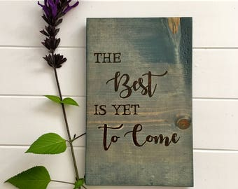 The Best Is Yet To Come Wood Burned Wall Hanging - Rustic The Best Is Yet To Come Sign - Inspirational Wood Burned Sign - Personalized Sign