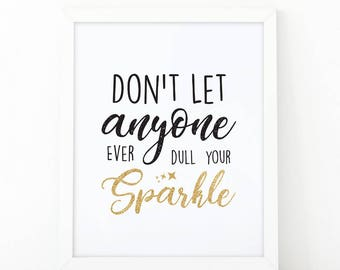 Don't let anyone ever dull your sparkle, Typography print, Sparkle wall art, room decor, Gold Glitter, inspirational quote, sparkle print