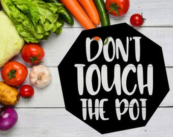 Don't Touch The Pot Instant Pot Decal / Pressure Cooker Decal