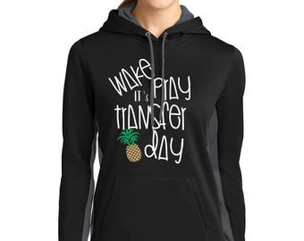 Wake Pray its Transfer Day with pineapple your IVF Shirt, Hoodie or Ladies Gathered 60/40 Racer-back Tank for your IVF Journey