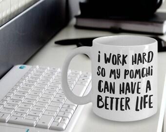 Pomchi Gifts - Pomchi Mug - Pomchi Coffee Mug  - I Work Hard So My Pomchi Can Have a Better Life - Pomchi Dog