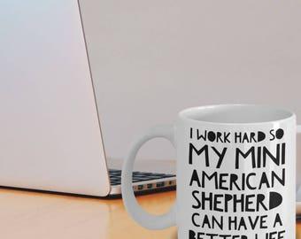 Mini American Shepherd Mug - Miniature American Shepherd Dog Gifts - Mini American Mug - I Work Hard So My Mini American Shepherd Can Have