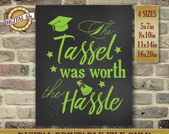 Graduation Gift - Graduation Card - High School Graduate Sign - The Tassel Was Worth the Hassle - Instant Printable DIGITAL FILE, JPG