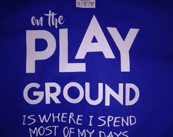 On the playground is where I spend most of my days shirt