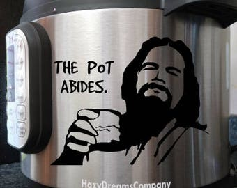 Instant Pot Decal The Dude The Big Lebowski The Dude Abides The Pot Abides Pressure Cooker Sticker Kitchen Decor