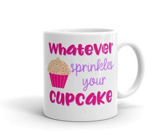 Cupcake Mug - Baker Mug Gift - Food Mug - Gift Idea for Bakers - Cute Mug Gift - Whatever Sprinkles Your Cupcake