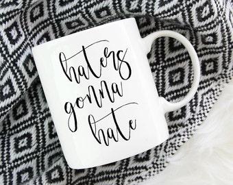 Haters Gonna Hate Mug, Quote Mug, Mugs With Sayings, Printable Wisdom, Unique Coffee Mug, Hand Lettered Calligraphy,Girlboss Mug,Coffee Mug