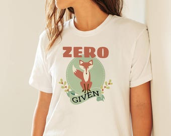 Zero Fox Given Shirt, Womens Fox Tee, Women Fox Shirt, Funny Fox Tee, Funny Fox Shirt, Fox T-Shirt, Fox Tshirt, Fox T Shirt, Zero Fox Shirt