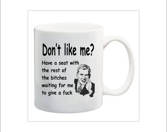 don't like me coffee mug, have a seat with the rest of the bitchesmug, NSFW waiting to give a fuck mug, don't give a fuck coffee mug
