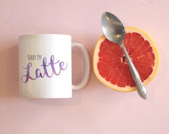 Sorry I'm Latte Coffee Mug, Coffee Addict Mug, Funny Mug