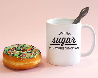 I Like My Sugar With Coffee And Cream Mug, Lyrics, Sugar, Coffee Mug