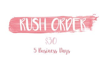 RUSH ORDER- 5 Business Days, Excluding Shipping