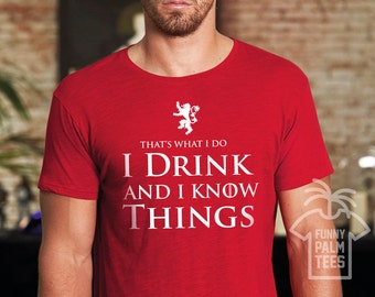 I drink and i know things shirt game of thrones shirt tyrion lannister shirt game of thrones gift game of thrones game of thrones shirts