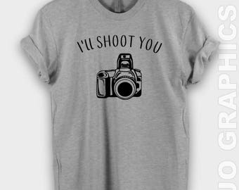Ill Shoot You Shirt - Camera Shirt, Photo Shirt, Photographer Gift, Camera TShirt, Photography Shirt, Photographer Shirt, Camera Shirt