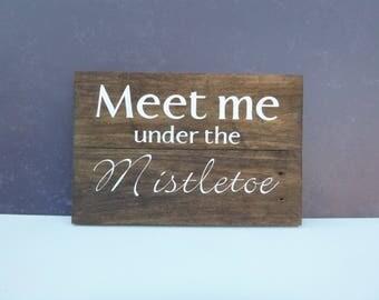 Meet  Me Under The Mistle Toe Reclaimed Wood Sign