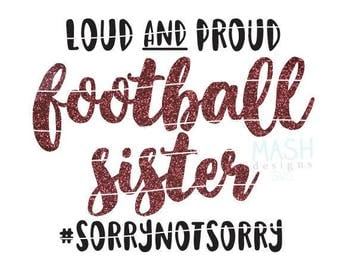 Loud and Proud football sister svg, football sis svg, sorry not sorry svg, little sister svg, football shirt svg, cutting file, sports svg