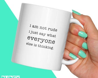 Funny Not Rude Mug   Just Saying What Everyone Else Is Thinking Mugs   Gift For Her   Cool Coffee Mug   Funny Rude Gifts   RudeyDudey