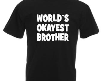 Worlds Okayest Brother Funny T Shirt Novelty Slogan Birthday Xmas Gift Slogan Tee FREE UK POSTAGE