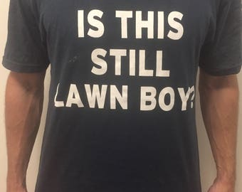 "PRE-ORDER: T-Shirt ""Is This Still Lawn Boy?"""