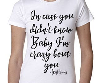 "Brett Young ""In Case You Didn't Know Baby I'm Crazy Bout You"" T-Shirt -*PREMIUM QUALITY* Vinyl Pressed Next Level Apparel Boyfriend Tee"