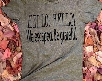 Hello! Hello! We escaped. Be grateful.- Ex Lularoe consultant Tshirt