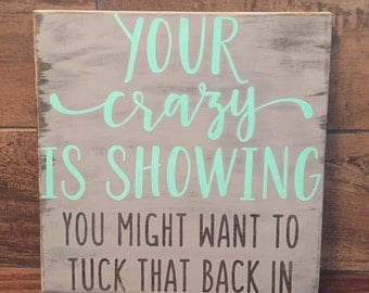 Your Crazy Is Showing, Wood Sign, Home Decor, Gray, Funny