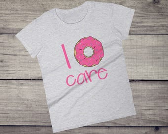 I don't care | I donut care T-Shirt - funny sarcastic donut lover, doughnut, funny gift idea, indifference Women's short sleeve t-shirt
