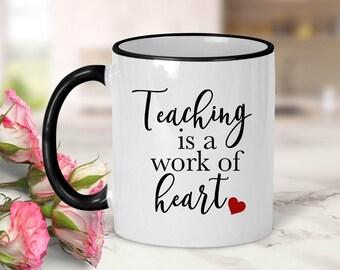 Teaching is a work of heart Mug // Teacher Gift // Teaching Gift