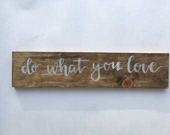 Do What You Love Wood Sign / Farmhouse Decor / Hanging Sign / Hand-Lettered Sign