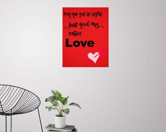 Can not get it right just need my coffee Love Printable Poster 8x11 downloadable Art Decor