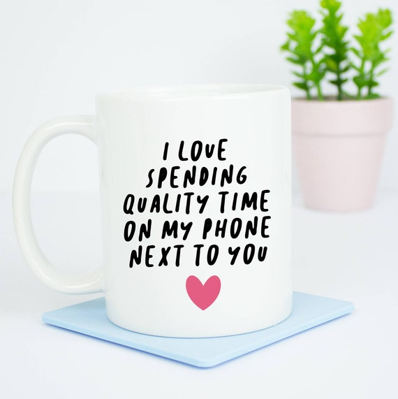 I love spending quality time on my phone next to you mug, true love mug, quality phone time, goals