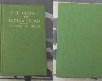 The Christ Of The Indian Road by E. Stanley Jones The Abingdon Press 1926 early 1900s history theology religion philosophy book