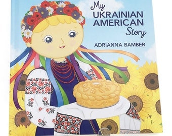 Hardcover Children's Book - My Ukrainian American Story, Written and Illustrated by Adrianna Bamber, picture book author - illustrator.