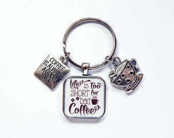 Coffee Keychain, Coffee Keyring, Life is too short for bad coffee, Stocking stuffer, gift under 20, coffee lover, loves coffee (7939)
