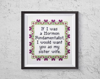 If I Was A Morman Fundamentalist I Would Want You As My Sister Wife - Modern Cross Stitch PDF - Instant Download