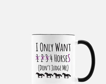 I Only Want 1, 2, 3, 4 Horses (Don't Judge Me) - 11oz Mug | Equestrian Gift, Horse Lover Gift, Horse Coffee Mug