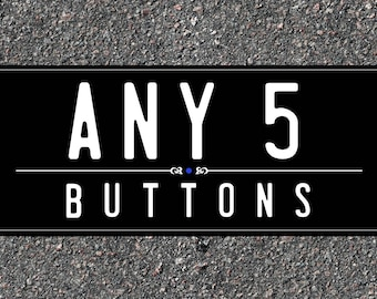 Special: ANY FIVE [5] 1 Inch Buttons / Pins /Badges