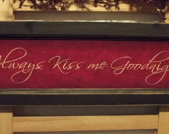 Always Kiss Me Goodnight, Pretty Sign, Valentine Gift, Nursery, Art Print, Wall Hanging, Handmade, 20x6, Custom Wood Frame, Made in the USA