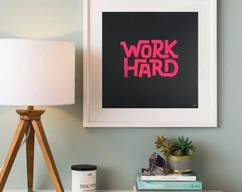 Work Hard - Screen Print