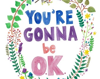 You're Gonna be OK print