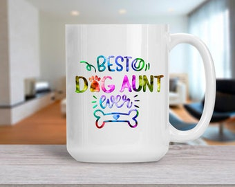 Gift for Aunt, Best Dog Aunt Ever Mug, Coffee Mug for Dog Aunt, Gift for Birthday Anniversary, , 11 and 15 Ounce Available