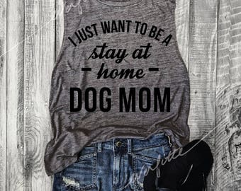 I Just Want To Be a Stay At Home Dog Mom....Asphalt Funny Muscle Tee, Drop Armhole, Workout Top, Pet Lover, Graphic Muscle Tank, Runs Small