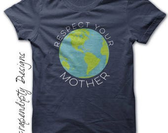 Earth Day Shirt - Womens Vegan Tshirt / Respect Your Mother Shirt / Mother Earth Clothing / Third Grade Teacher Shirt / Kids Recycle Shirt