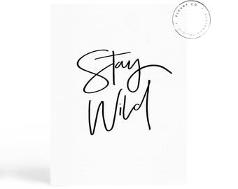 Stay Wild Quote, Stay Wild Print, Simple Wall Art, Modern Wall Art, Messy Hair, Black and White Prints, Hand Lettering, Fleurt Collective