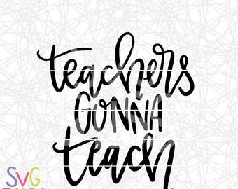 Teachers Gonna Teach SVG & DXF Cut File, Handlettered Design, Teaching, Education, School, Teacher Appreciation Gift, Cricut or Silhouette